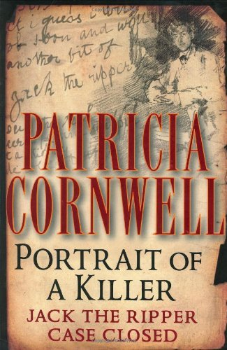 Patricia D. Cornwell Portrait Of A Killer Jack The Ripper Case Closed