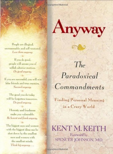 Kent M. Keith Anyway The Paradoxical Commandments