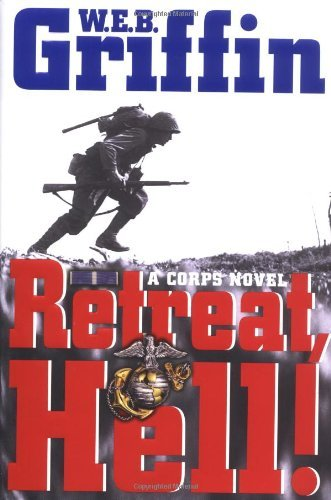 W.E.B. Griffin Retreat Hell! A Corps Novel