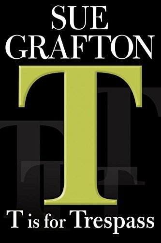Sue Grafton T Is For Trespass A Kinsey Millhone Novel