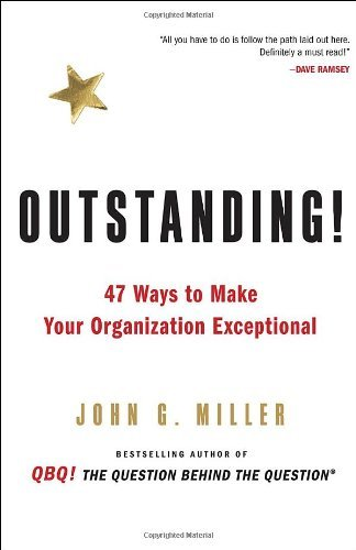John G. Miller Outstanding! 47 Ways To Make Your Organization Exceptional
