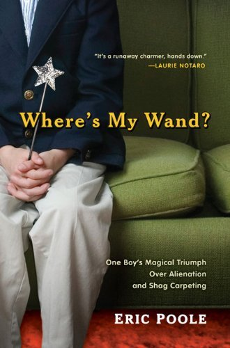 Eric Poole Where's My Wand? One Boy's Magical Triumph Over Alienation And Sha