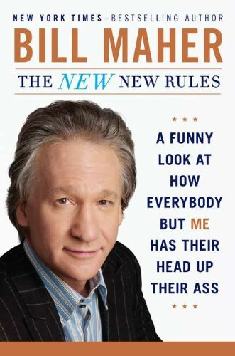 Bill Maher The New New Rules A Funny Look At How Everybody But Me Has Their He