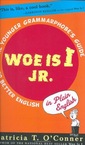 Patricia T. O'conner Woe Is I Jr. The Younger Grammarphobe's Guide To Better Englis