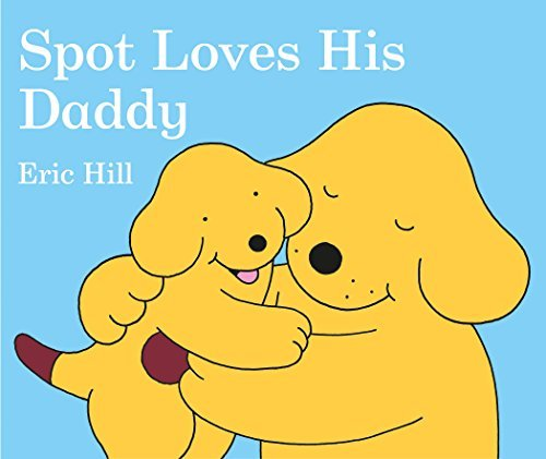 Eric Hill Spot Loves His Daddy