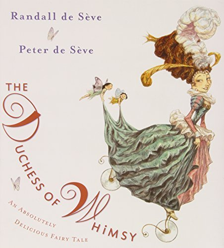 Randall De Seve The Duchess Of Whimsy An Absolutely Delicious Fairy Tale