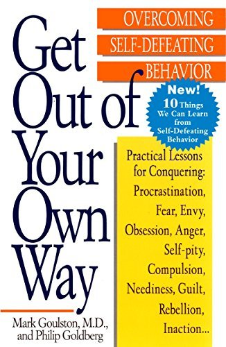Mark Goulston Get Out Of Your Own Way Overcoming Self Defeating Behavior