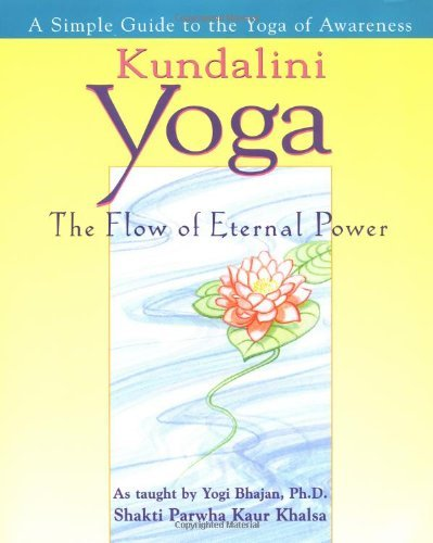 Shakti Parwah Kaur Khalsa Kundalini Yoga The Flow Of Eternal Power A Simple Guide To The