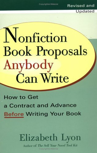 Elizabeth Lyon Nonfiction Book Proposals Anybody Can Write How To Get A Contract And Advance Before Writing Revised Update
