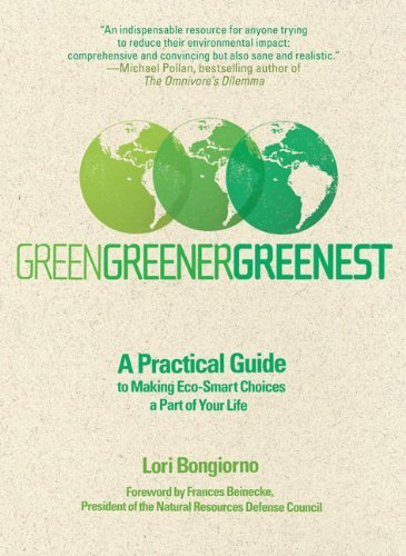 Lori Bongiorno Green Greener Greenest A Practical Guide To Making Eco Smart Choices A P