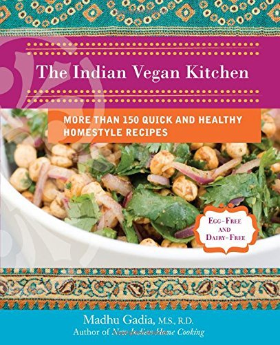 Madhu Gadia The Indian Vegan Kitchen More Than 150 Quick And Healthy Homestyle Recipes