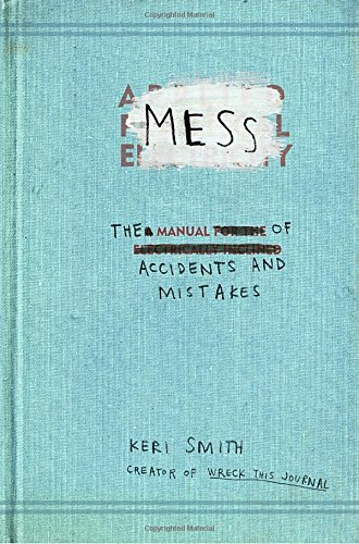 Keri Smith Mess The Manual Of Accidents And Mistakes