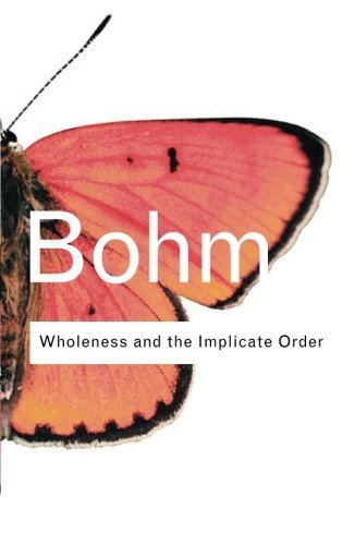David Bohm Wholeness And The Implicate Order