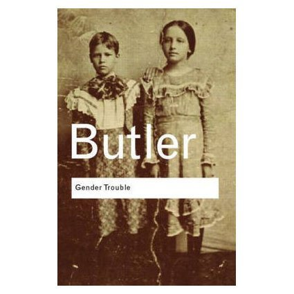 Judith Butler Gender Trouble Feminism And The Subversion Of Identity