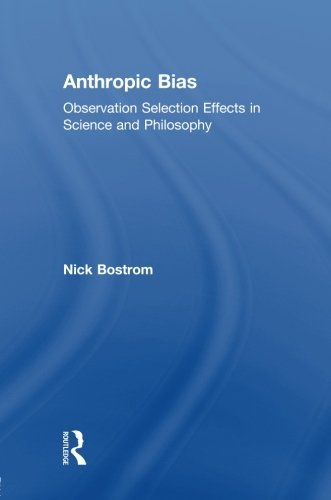 Nick Bostrom Anthropic Bias Observation Selection Effects In Science And Phil