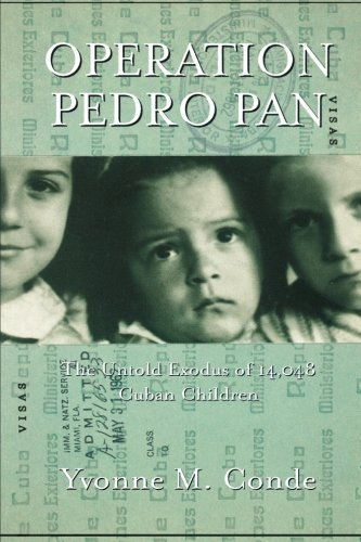 Yvonne M. Conde Operation Pedro Pan The Untold Exodus Of 14 048 Cuban Children Revised