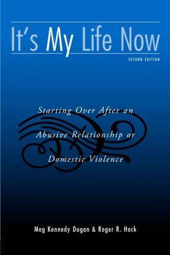 Meg Kennedy M. A. Dugan It's My Life Now Starting Over After An Abusive Relationship Or Do 0002 Edition;revised