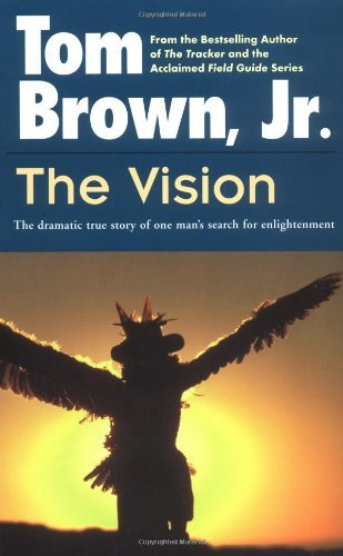 Brown Tom Jr. The Vision The Dramatic True Story Of One Man's Search For E
