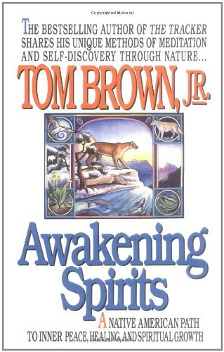 Tom Brown Awakening Spirits A Native American Path To Inner Peace Healing A