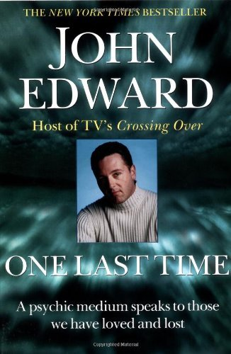 John Edward One Last Time A Psychic Medium Speaks To Those We Have Loved An