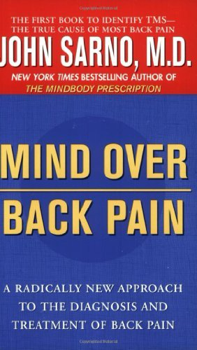 John Sarno Mind Over Back Pain A Radically New Approach To The Diagnosis And Tre