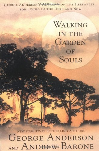 George Anderson Walking In The Garden Of Souls