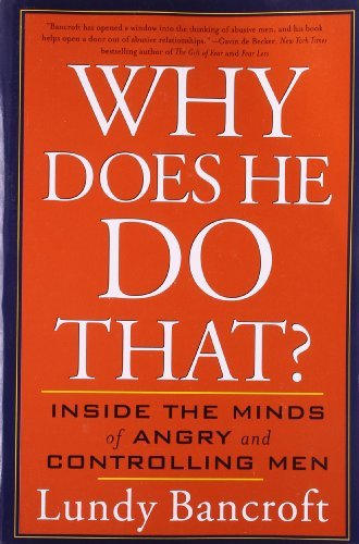 Lundy Bancroft Why Does He Do That? Inside The Minds Of Angry And Controlling Men