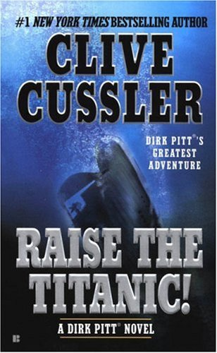 Clive Cussler Raise The Titanic!