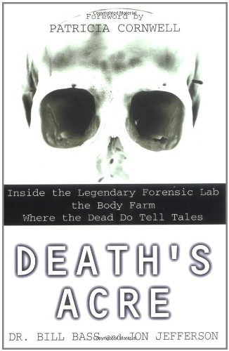 William Bass Death's Acre Inside The Legendary Forensic Lab The Body Farm W