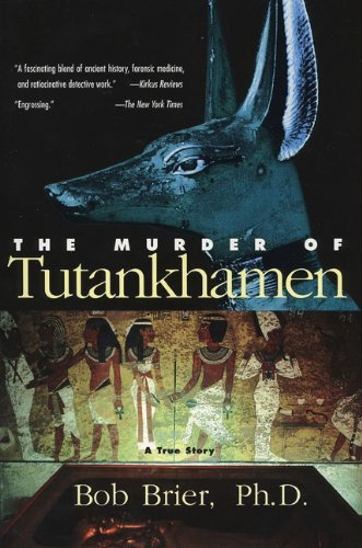 Bob Brier The Murder Of Tutankhamen A True Story