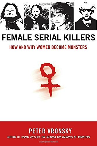 Peter Vronsky Female Serial Killers How And Why Women Become Monsters