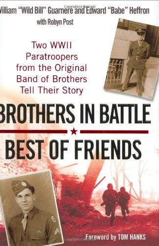 William Guarnere Brothers In Battle Best Of Friends Two Wwii Paratroopers From The Original Band Of B