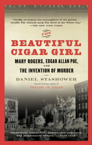 Daniel Stashower The Beautiful Cigar Girl Mary Rogers Edgar Allan Poe And The Invention O