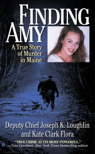 Joseph K. Loughlin Finding Amy A True Story Of Murder In Maine