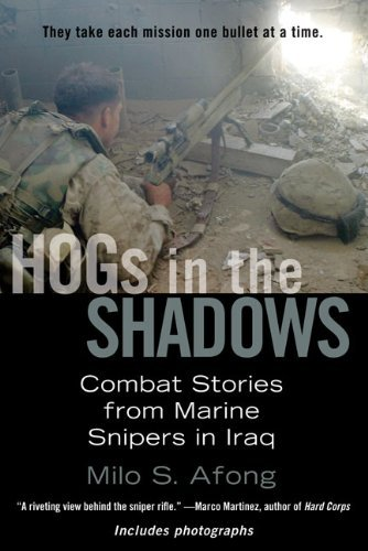 Milo S. Afong Hogs In The Shadows Combat Stories From Marine Snipers In Iraq