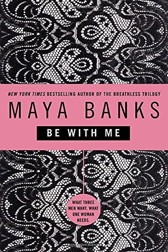 Maya Banks Be With Me