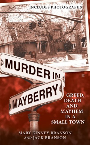 Mary Kinney Branson Murder In Mayberry Greed Death And Mayhem In A Small Town