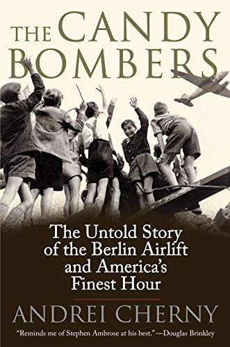 Andrei Cherny The Candy Bombers The Untold Story Of The Berlin Airlift And Americ