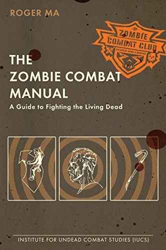 Roger Ma The Zombie Combat Manual A Guide To Fighting The Living Dead