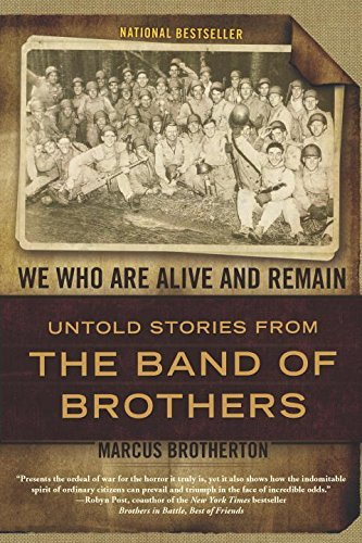 Marcus Brotherton We Who Are Alive And Remain Untold Stories From The Band Of Brothers