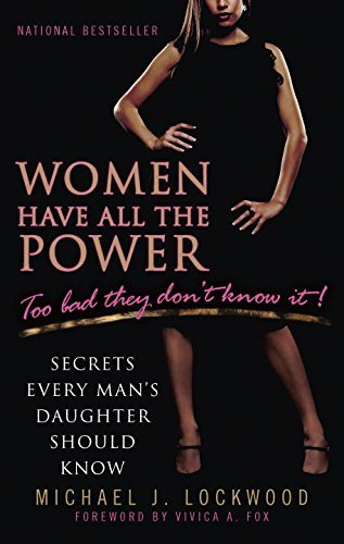 Michael J. Lockwood Women Have All The Power Too Bad They Don't Know It! Secrets Every Man's