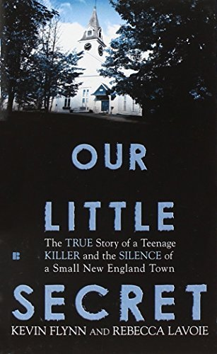 Kevin Flynn Our Little Secret The True Story Of A Teenage Killer And The Silenc