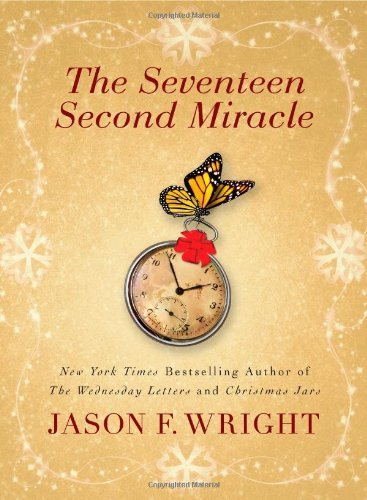 Jason F. Wright The Seventeen Second Miracle