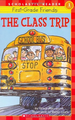 Grace Maccarone Scholastic Reader Level 1 First Grade Friends The Class Trip The Class Tr