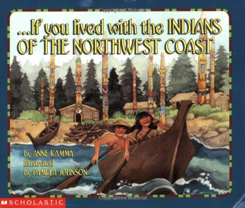 Anne Kamma If You Lived With The Indians Of The Northwest Coa
