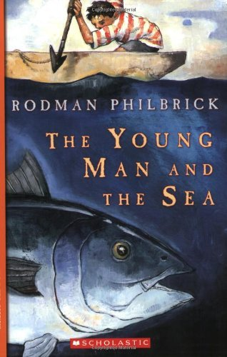 Rodman Philbrick The Young Man And The Sea