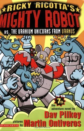 Dav Pilkey Ricky Ricotta's Mighty Robot Vs. The Uranium Unico