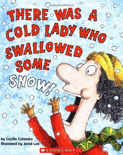 Lucille Colandro There Was A Cold Lady Who Swallowed Some Snow!