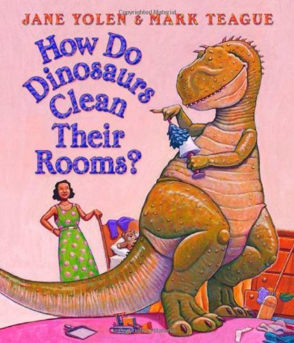 Jane Yolen How Do Dinosaurs Clean Their Rooms?