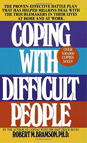 Robert M. Bramson Coping With Difficult People The Proven Effective Battle Plan That Has Helped